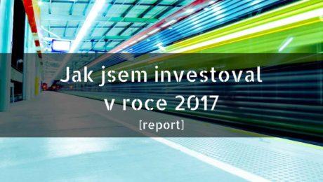 jak jsem investoval v roce 2017 report